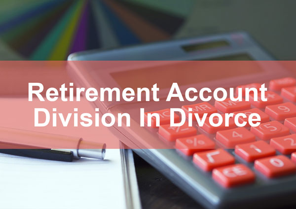 Retirement Account Division In Divorce
