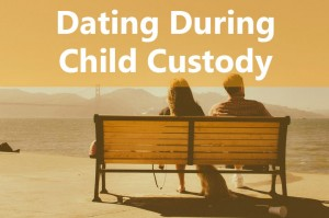 dating during child custody
